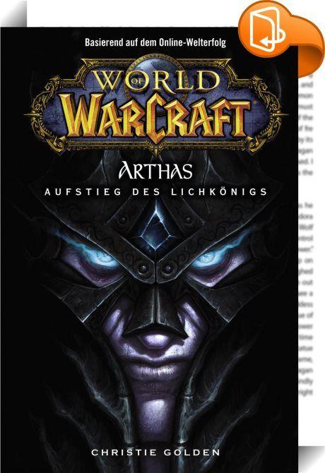 """World of Warcraft: Arthas - Aufstieg des Lichkönigs    :  DER ROMAN ZUM SENSATIONELLEN WOW-ADD-ON WRATH OF THE LICHKING! Arthas war einst der Kronprinz Lordaerons, bevor er zur Inkarnation des Lichkönigs wurde. Nun plant er von seinem eisigen Thron in Nordend aus, die Länder Azeroths mit einem weiteren verheerenden Krieg zu überziehen. Der neue Lichkönig ist die zentrale Figur der World-of-Warcraft-Erweiterung """"Wrath of the Lichking"""" und schildert Arthas beispiellosen Weg an die Spitze..."""