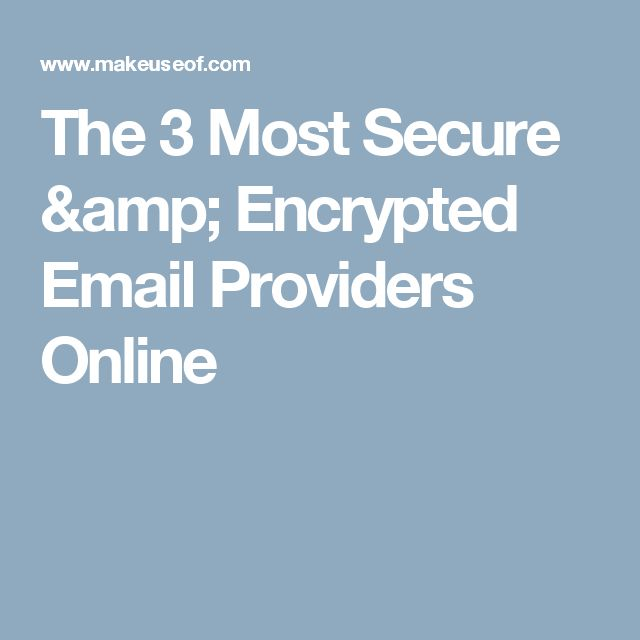The 3 Most Secure & Encrypted Email Providers Online