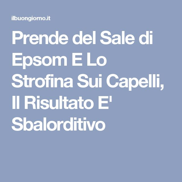 Prende del Sale di Epsom E Lo Strofina Sui Capelli, Il Risultato E' Sbalorditivo