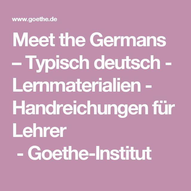 Meet the Germans – Typisch deutsch - Lernmaterialien - Handreichungen für Lehrer -Goethe-Institut