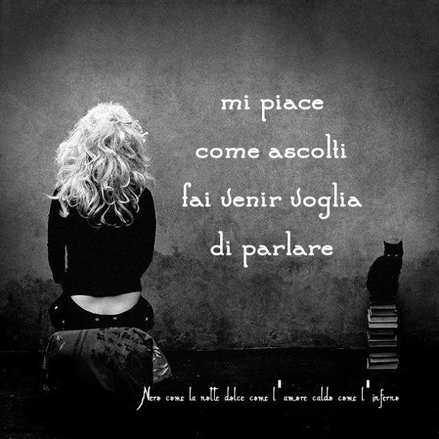 Nero come la notte dolce come l'amore caldo come l'inferno: Mi piace come ascolti, fai venir voglia di parlare...