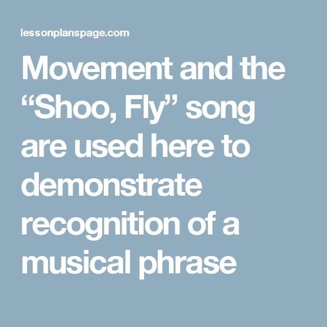 "Movement and the ""Shoo, Fly"" song are used here to demonstrate recognition of a musical phrase"