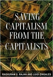 """""""Saving Capitalism from the Capitalists: Unleashing the Power of Financial Markets to Create Wealth and Spread Opportunity"""" 1 by Raghuram G. Rajan & Luigi Zingales"""
