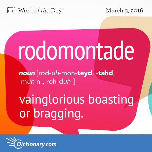 Dictionary.com's Word of the Day - rodomontade - vainglorious boasting or bragging; pretentious, blustering talk.
