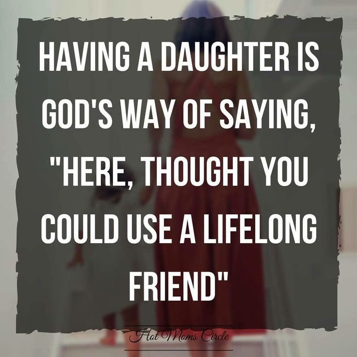 A daughter is a lifelong friend!! My daughter (LMG) is a wonderfully, kind and caring friend whom I couldn't live without!