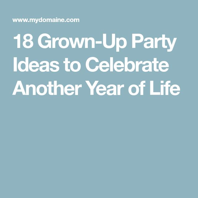 18 Grown-Up Party Ideas to Celebrate Another Year of Life