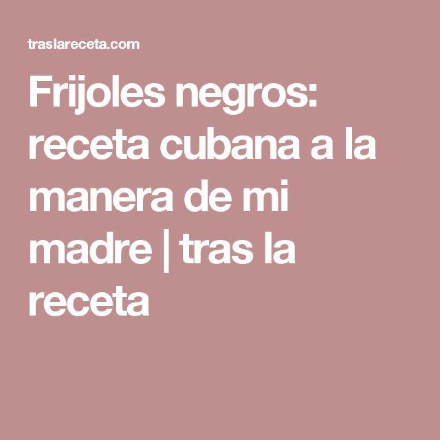Frijoles negros: receta cubana a la manera de mi madre | tras la receta