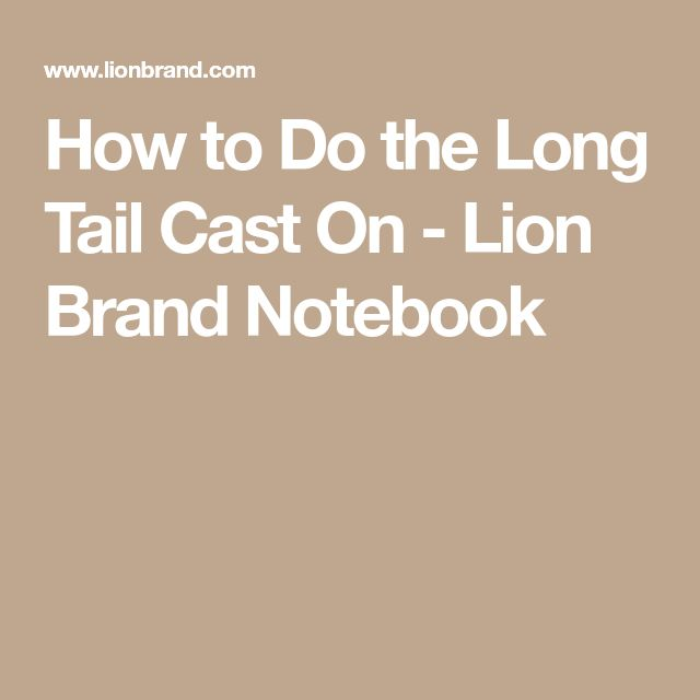 How to Do the Long Tail Cast On - Lion Brand Notebook