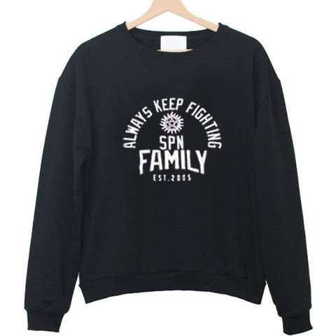 always keep fighting spn family est 2005 sweatshirt  #sweatshirt #shirt #sweater #womenclothing #menclothing #unisexclothing #clothing #tops