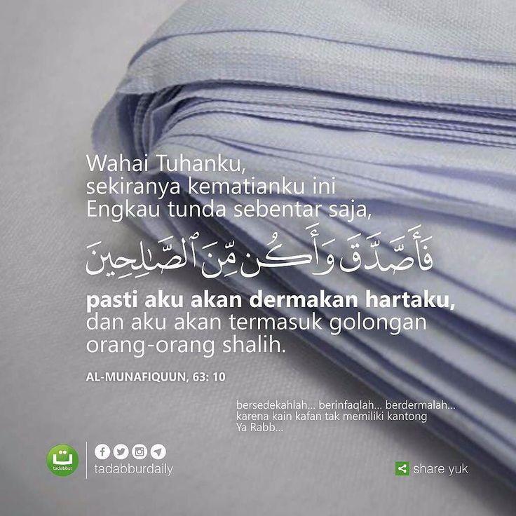 . ALLAH subhanahu wa ta'ala berfirman: . Wahai orang-orang beriman dermakanlah sebagian harta yang Kami karuniakan kepada kalian sebelum maut datang kepada salah seorang di antara kalian. Ketika itu dia berkata: . Wahai Tuhanku sekiranya kematianku ini Engkau tunda sebentar saja . فأصدق وأكن من الصالحين . pasti aku akan dermakan hartaku dan aku akan termasuk golongan orang-orang shalih. . [Al-Munafiquun 63: 10] . bersedekahlah  berinfaqlah  berdermalah . karena kain kafan  tak memiliki…