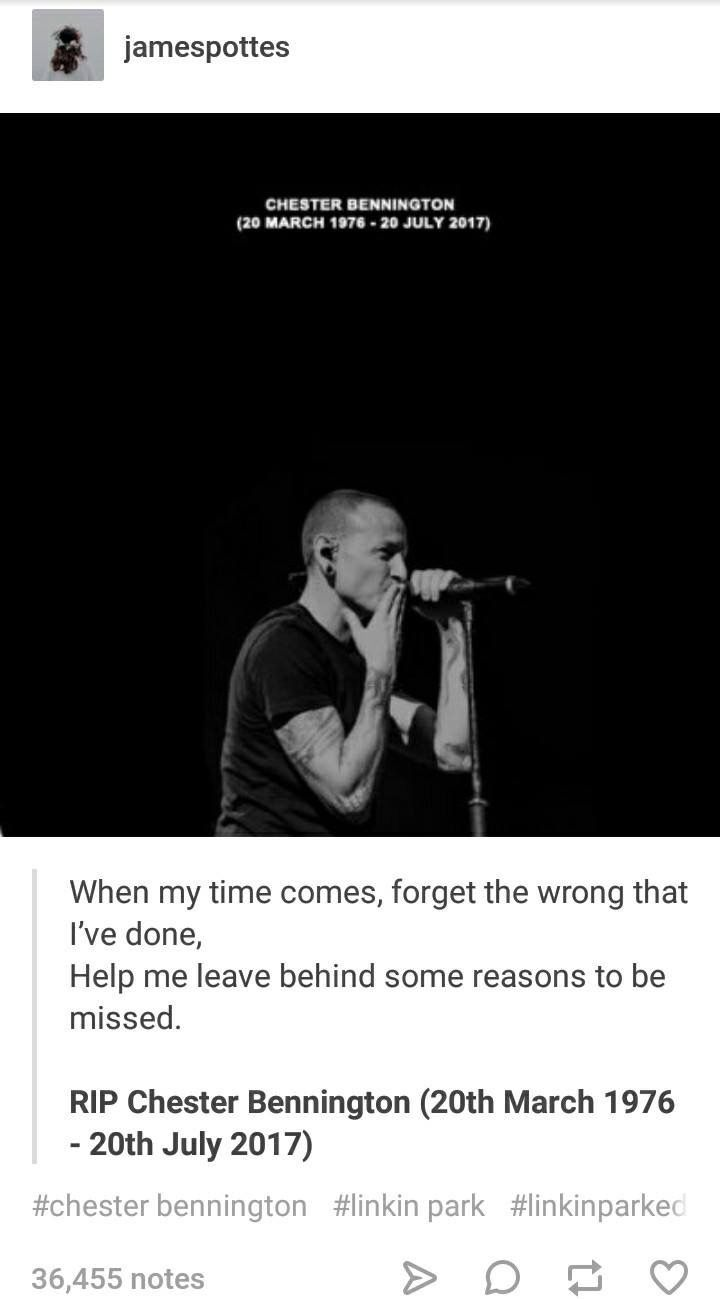 i never listened to Linkin Park, (is that how you spell it??) but i'll repin this in memory. RIP, Chester Bennington.