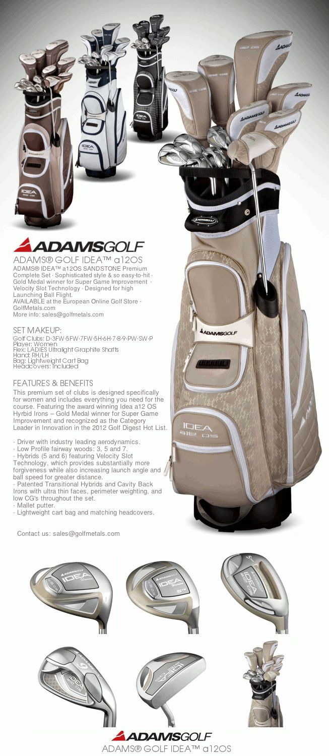 These are my new golf clubs  Adams® Idea™ a12OS Women's Golf Set Graphite · Color: Sandstone · Set includes: F12 Driver · #3/5/7 Woods · 5/6 Hybrids · 7/8/9//PW/SW · Mallet Putter · Lightweight Cart Bag. GolfMetals.com