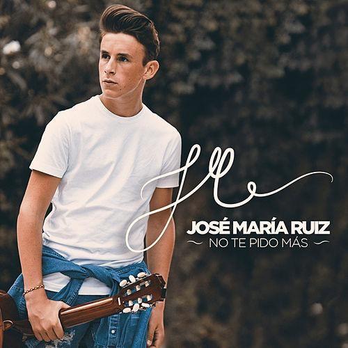 No Te Pido Más de José María Ruiz