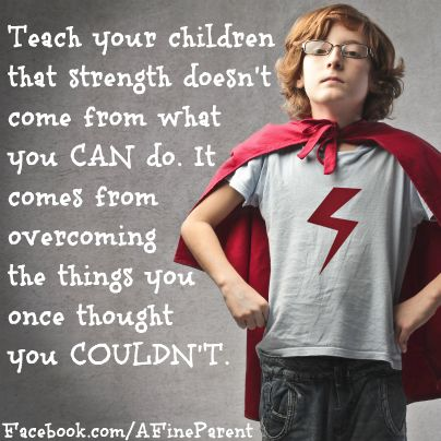 quote_teach_your_children_that_strength_doesnt_come_from_what_you_can_do
