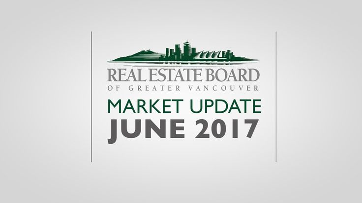 June 2017 Housing Market Update - Real Estate Board of Greater Vancouver