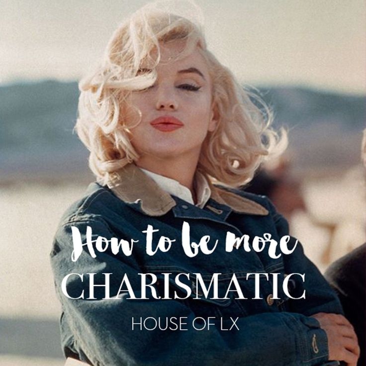 HOW TO BE MORE CHARISMATIC – House of LX