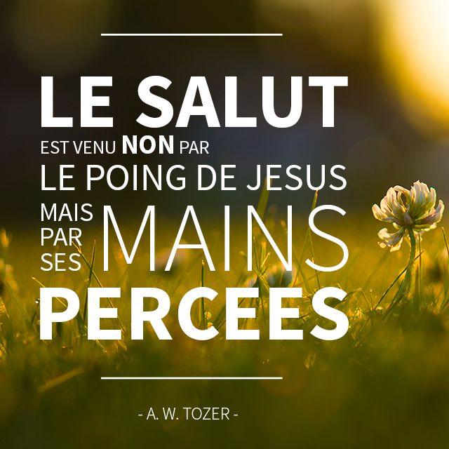 """""""Le salut est venu non par le poing de Jésus mais par ses mains percées."""" - A. W. Tozer  www.jesuisdeuxieme.com"""