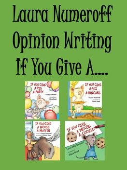 Directions: Read the corresponding Laura Numeroff book. Then have students write an opinion piece on what they think they would choose to do. For each of the four books, there is a template for and against, as well as a blank template. Happy Writing!