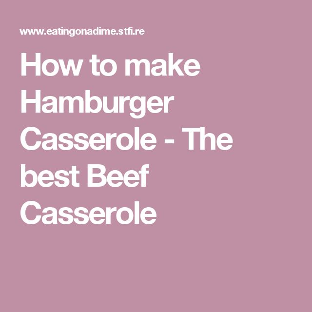 How to make Hamburger Casserole - The best Beef Casserole