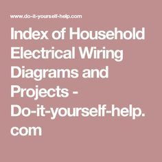 Index of Household Electrical Wiring Diagrams and Projects - Do-it-yourself-help.com