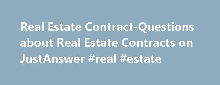 Real Estate Contract-Questions about Real Estate Contracts on JustAnswer #real #estate http://real-estate.remmont.com/real-estate-contract-questions-about-real-estate-contracts-on-justanswer-real-estate/  #real estate contract # Real Estate Contract Real estate contracts are contracts used between parties involved in buying or exchanging real estate. The language in the contract describes the sale, lease or rental of the property in question. The real estate contract applies usual contract…