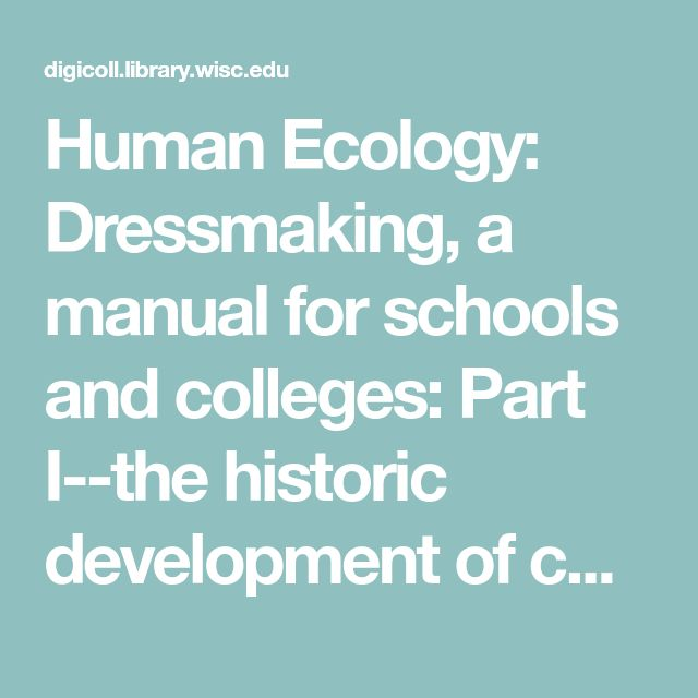 Human Ecology: Dressmaking, a manual for schools and colleges: Part I--the historic development of costume. Chapter I: Costume