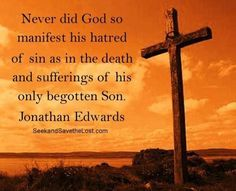 """""""Never did God so manifest His hatred of #sin as in the death of His only begotten Son"""" www.biblefood.org"""