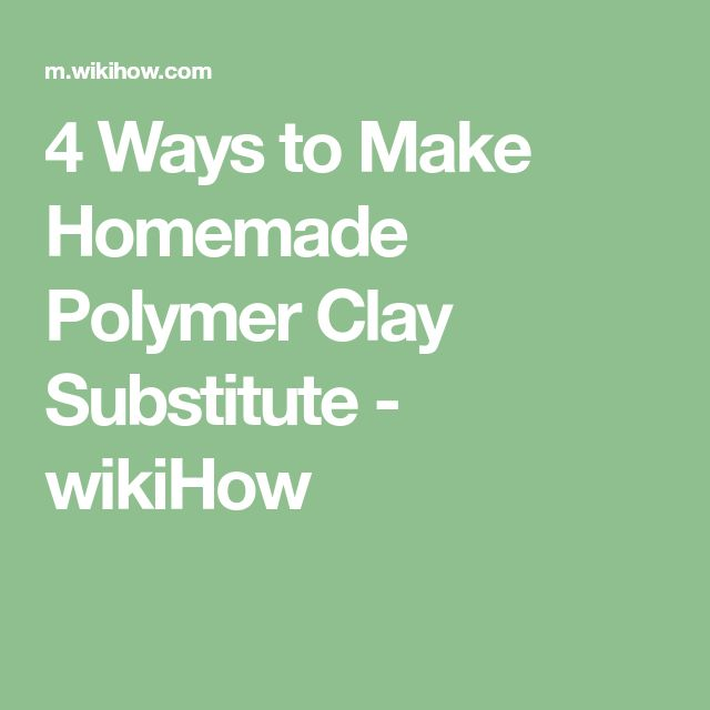 4 Ways to Make Homemade Polymer Clay Substitute - wikiHow