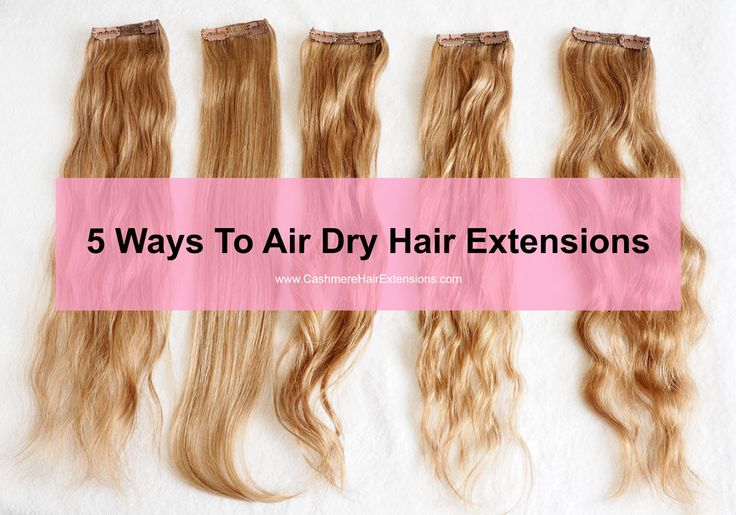 5 EASY Ways To Air Dry Hair Extensions. www.Cashmerehairextensions.com clip in hair extensions