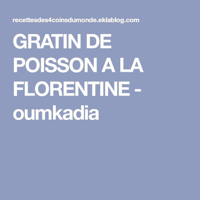 GRATIN DE POISSON A LA FLORENTINE - oumkadia