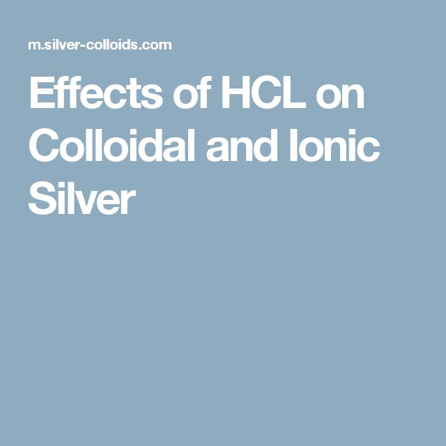 Effects of HCL on Colloidal and Ionic Silver