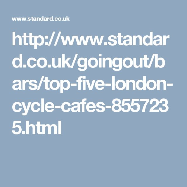 http://www.standard.co.uk/goingout/bars/top-five-london-cycle-cafes-8557235.html