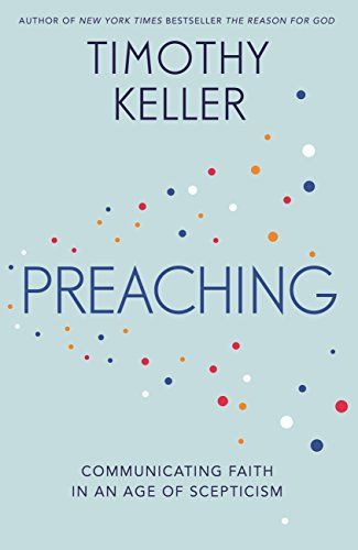 Preaching: Communicating Faith in an Age of Scepticism by Timothy Keller