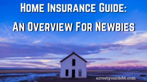 Home Insurance Guide: An Overview for Newbies