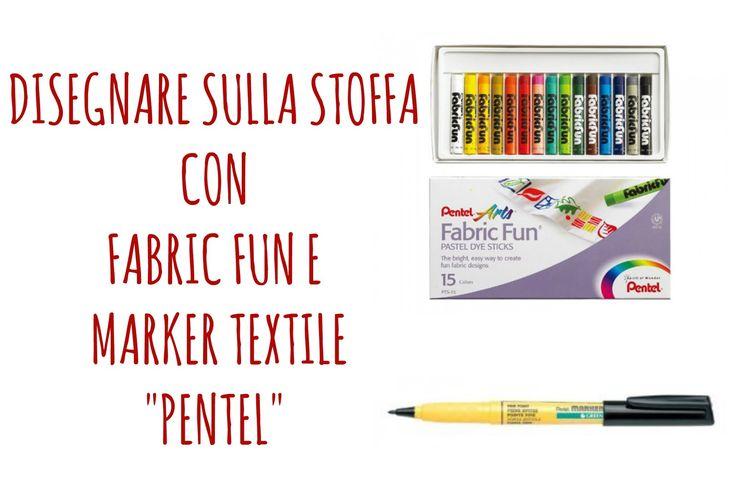 COME DISEGNARE SULLA STOFFA:FabricFun e Marker Textile PENTEL:Recensione...