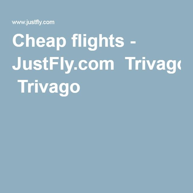 Cheap flights - JustFly.com  Trivago