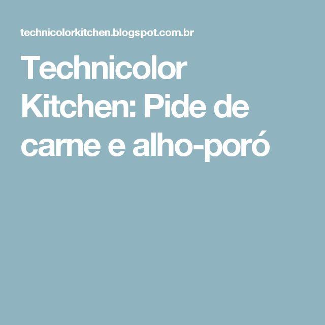 Technicolor Kitchen: Pide de carne e alho-poró
