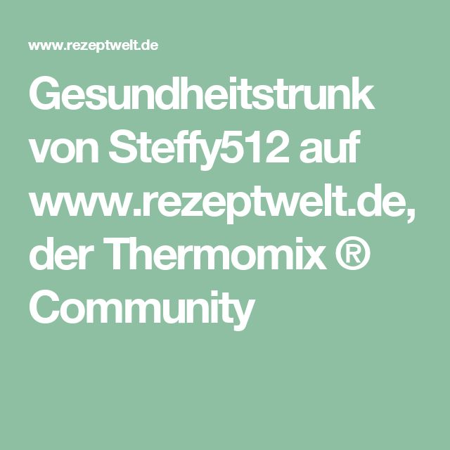 Gesundheitstrunk von Steffy512 auf www.rezeptwelt.de, der Thermomix ® Community