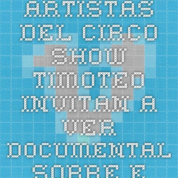 ARTISTAS DEL CIRCO SHOW TIMOTEO INVITAN A VER DOCUMENTAL SOBRE ELLOS! on Vimeo