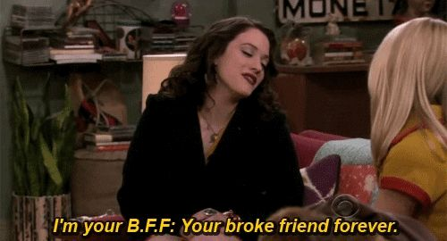 I'm your B.F.F. Your Broke Friend Forever