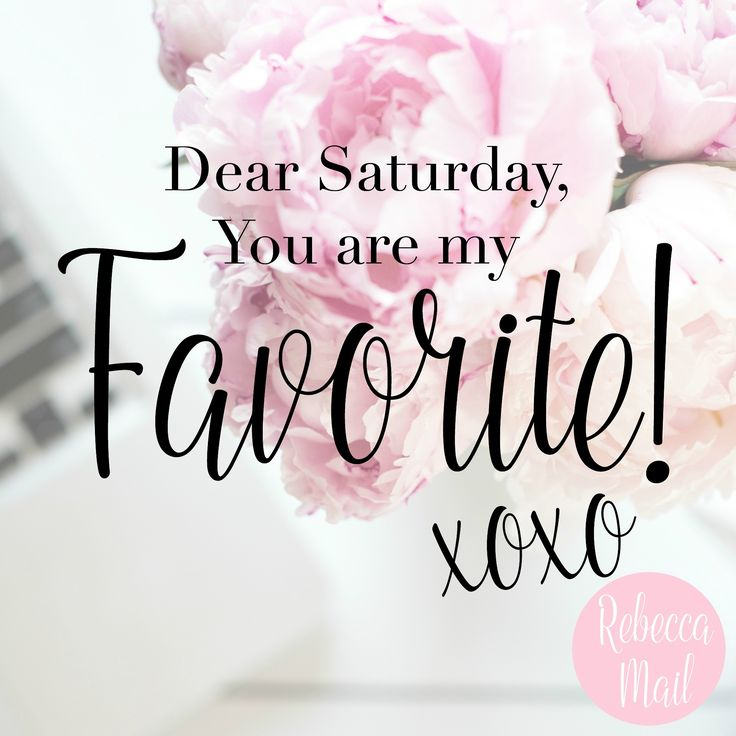 Hello Saturday, you are my favorite!
