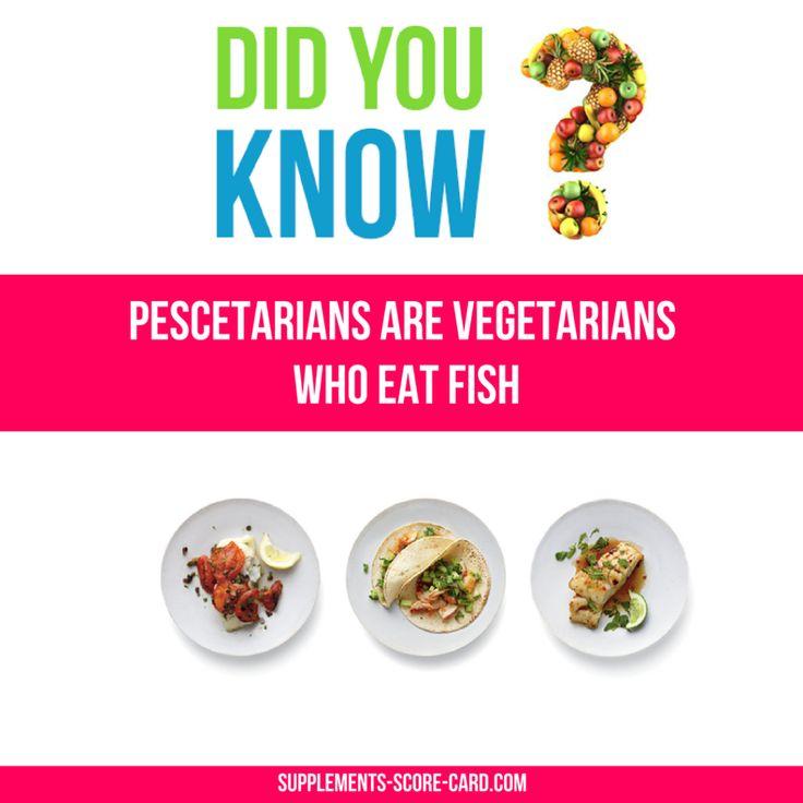 Pescetarians are vegetarians who eat fish