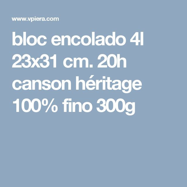bloc encolado 4l 23x31 cm. 20h canson héritage 100% fino 300g