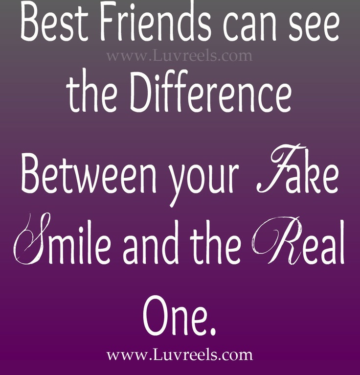 best friends can see the difference between your fake smile