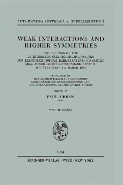 Weak Interactions and Higher Symmetries: Proceedings of the III. Internationale Hochschulwochen Fur Kernphysik 19...