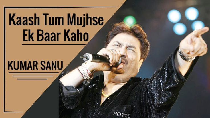Kaash Tum Mujhse Ek Baar Kaho By Kumar Sanu Hindi Song