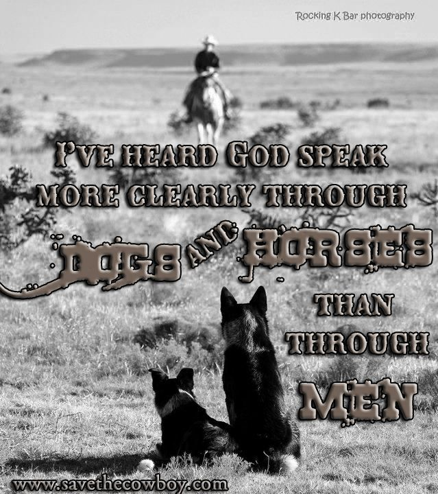 I've Heard God Speak More Clearly Through Dogs And Horses Than Through Men