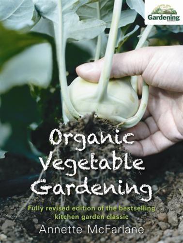 Organic Vegetable Gardening by Annette McFarlane. A must for Australian veggie growers