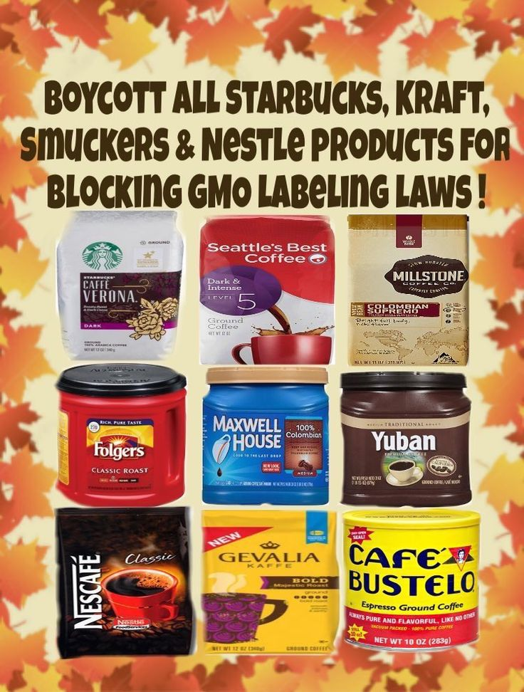 Boycott ALL Starbucks, Kraft, Smuckers & Nestle products for blocking GMO labeling laws.