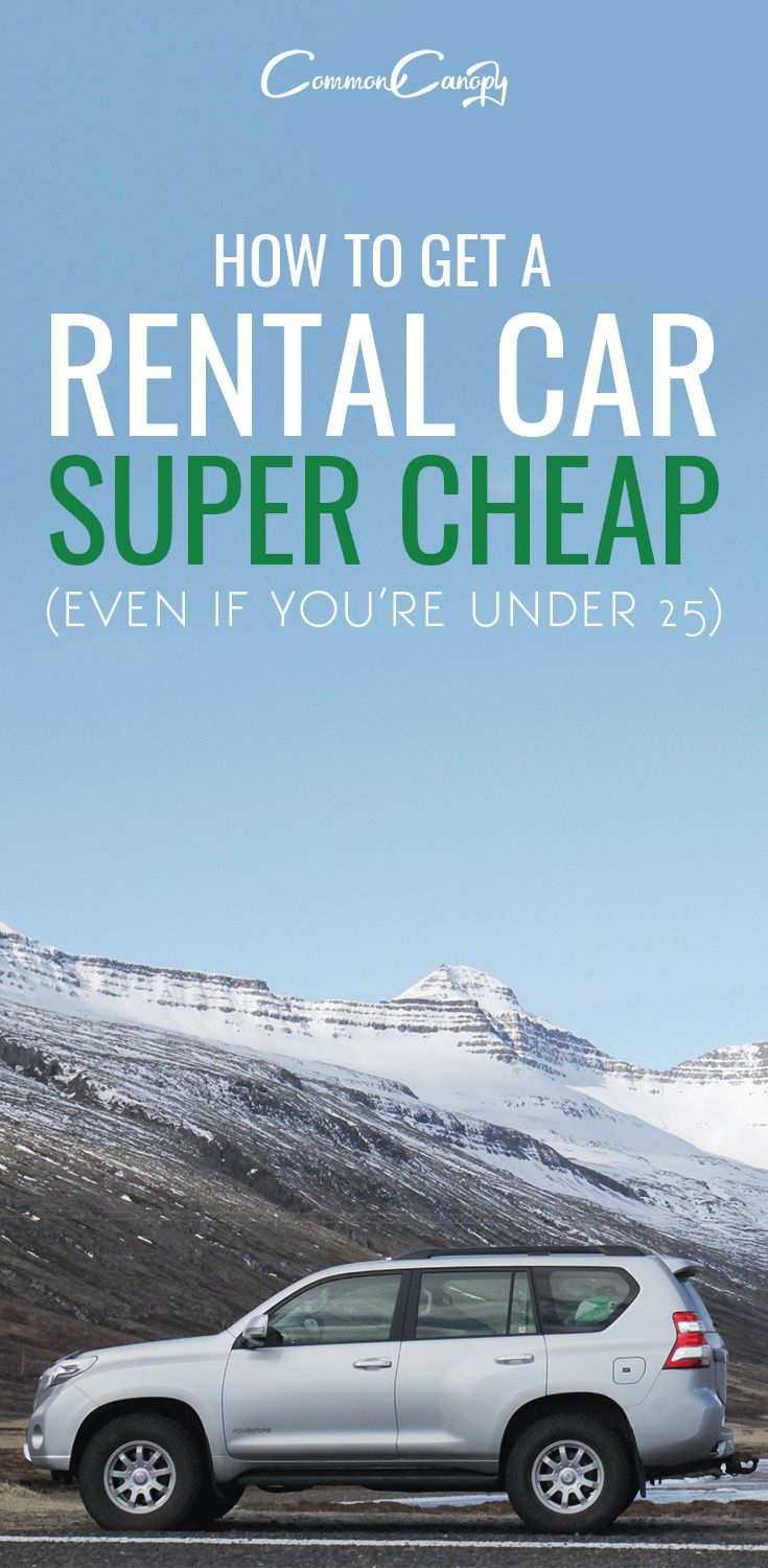 How To Get A Rental Car Super Cheap Even If You Re Under 25 Common Canopy Travel Tips Car Rental Online Travel Agent